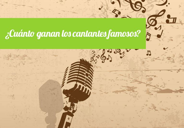 Cuanto Ganan los Cantantes famosos